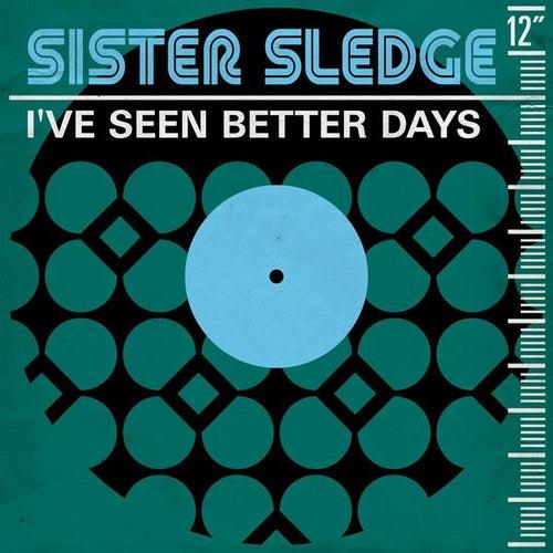 I've Seen Better Days by Sister Sledge
