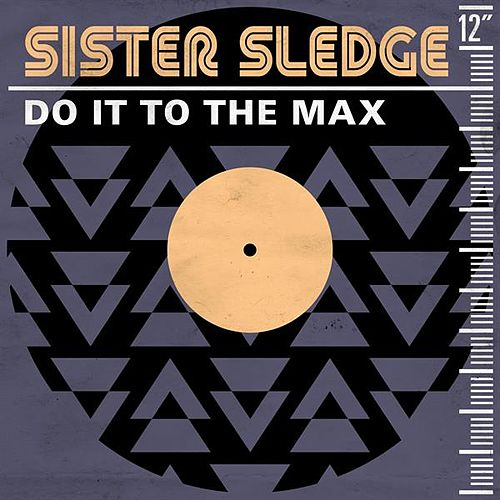 Do It to the Max by Sister Sledge