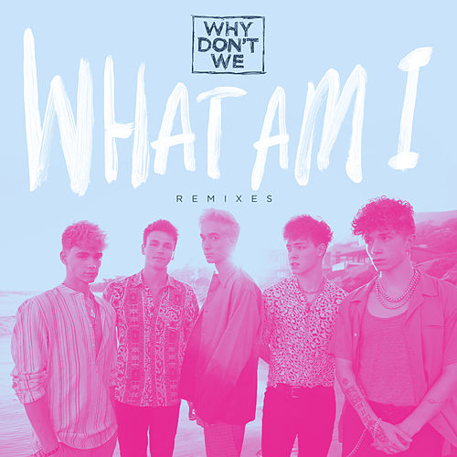 What Am I (Remixes) by Why Don't We