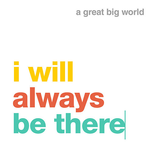 I will always be there by A Great Big World