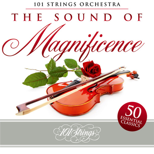 The Sound of Magnificence: 50 Essential Classics by 101 Strings Orchestra