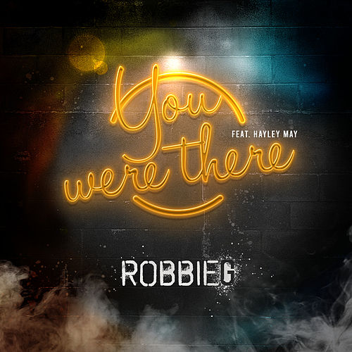 You Were There (feat. Hayley May) by Robbie G