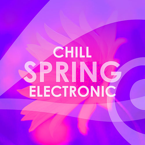 Chill Spring Electronic von Various Artists