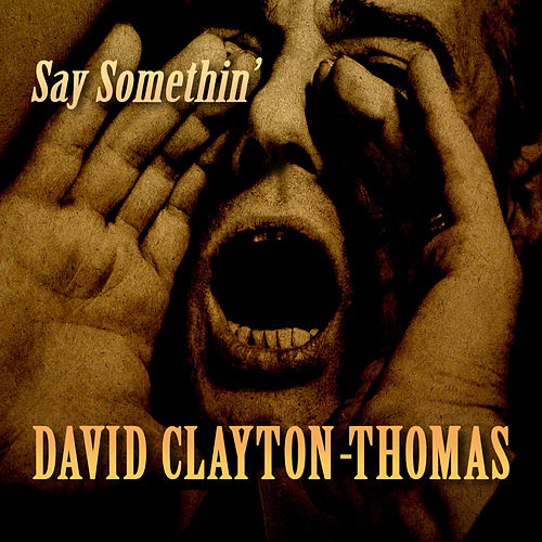 Say Somethin' by David Clayton-Thomas