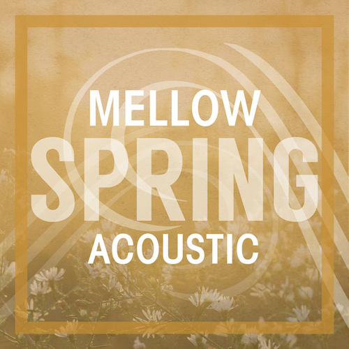 Mellow Spring Acoustic by Various Artists