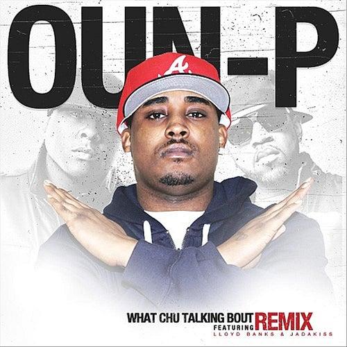 What Chu Talkin Bout  (Remix) [feat. Lloyd Banks & Jadakiss) von Oun-P