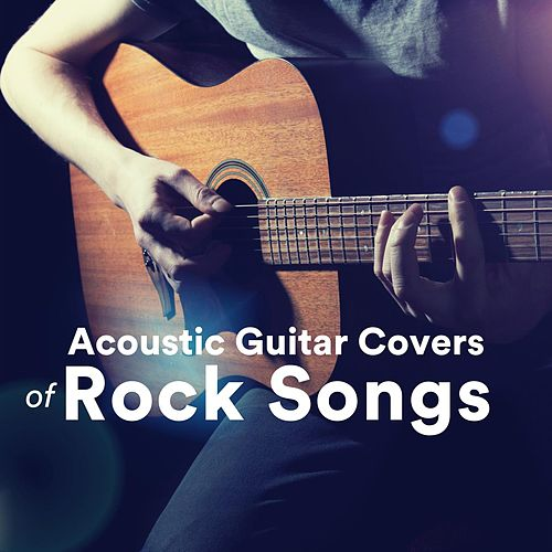 Acoustic Guitar Covers of Rock Songs by Various Artists