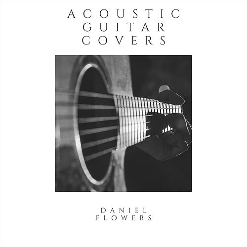 Acoustic Guitar Covers by Daniel Flowers