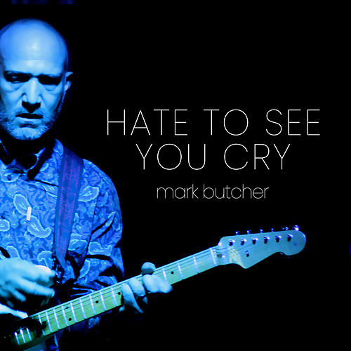 Hate To See You Cry by Mark Butcher