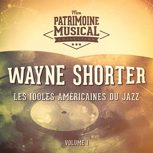 Les idoles américaines du jazz : Wayne Shorter, Vol. 1 by Wayne Shorter