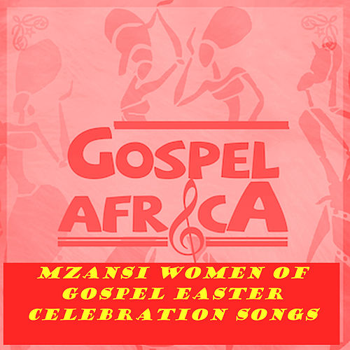 Gospel Africa - Mzansi Women of Gospel Easter Celebration Songs von VARIOUS