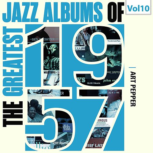 The Greatest Jazz Albums of 1957, Vol. 10 by Art Pepper