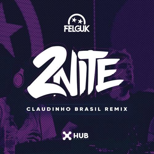 2nite (Claudinho Brasil Remix) di Felguk