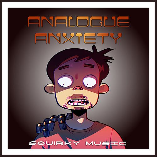 Analogue Anxiety by Squirky Music