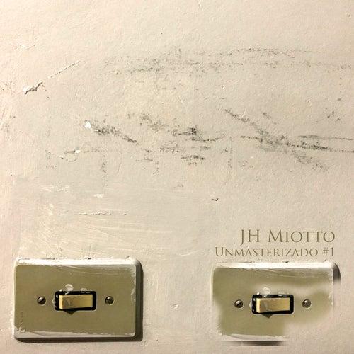 Unmasterizado #1 de JH Miotto