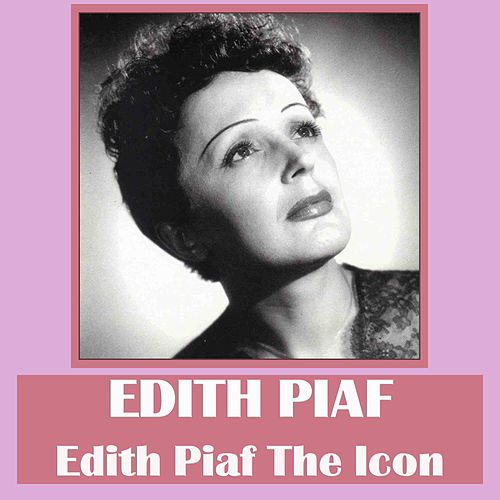 Edith Piaf the Icon de Edith Piaf