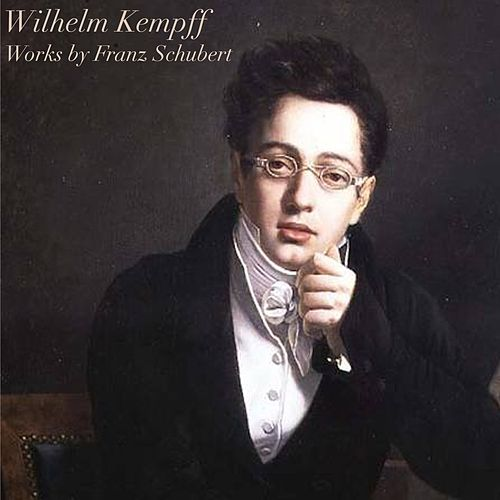 Wilhelm Kempff: Works by Franz Schubert by Wilhelm Kempff
