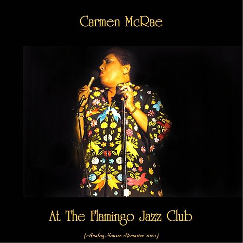 Carmen McRae At The Flamingo Jazz Club (Analog Source Remaster 2020) by Carmen McRae