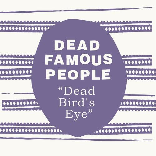 Dead Bird's Eye by Dead Famous People
