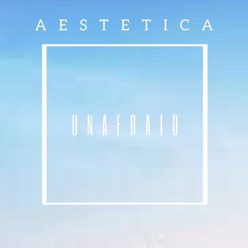 Unafraid by Aestetica
