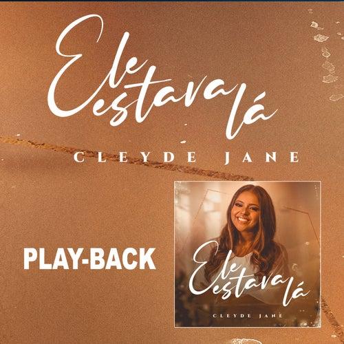 Ele Estava Lá (Playback) by Cleyde Jane