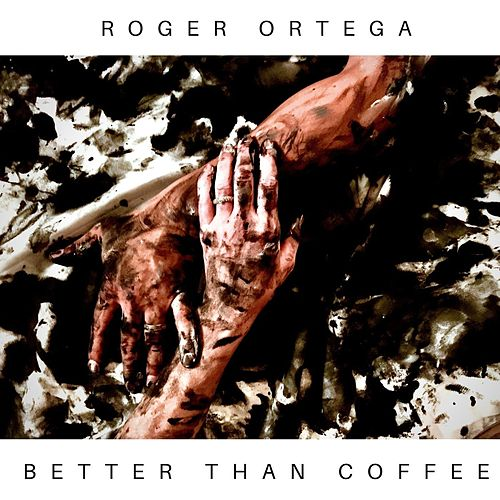 Better Than Coffee by Roger Ortega