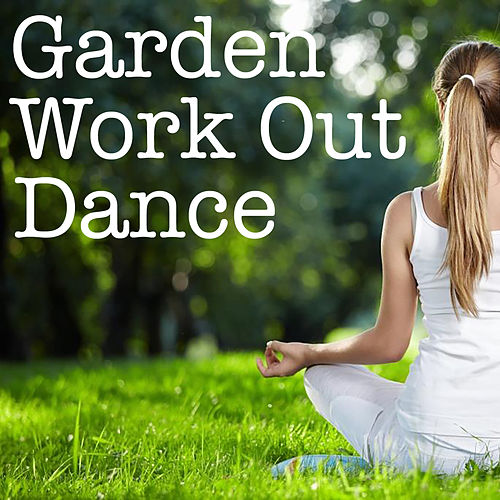Garden Work Out Dance by Various Artists