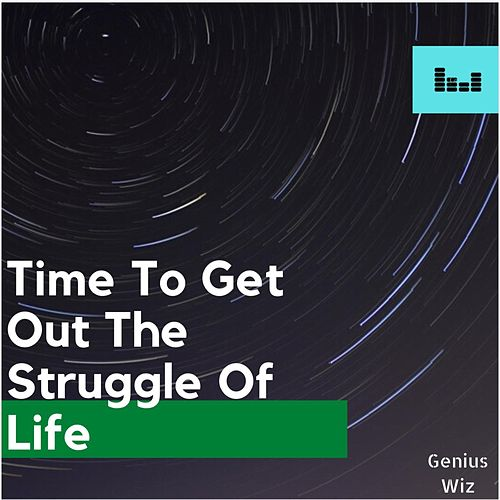 Time To Get Out The Struggle Of Life von Genius Wiz