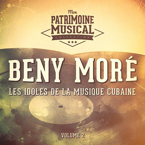 Les Idoles de la Musique Cubaine: Beny Moré, Vol. 2 de Beny More
