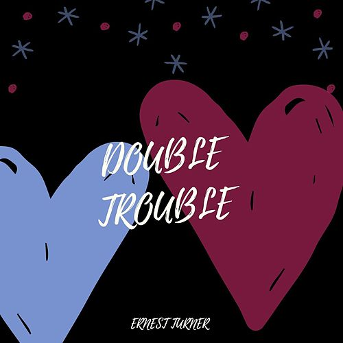 DOUBLE TROUBLE by Ernest Turner