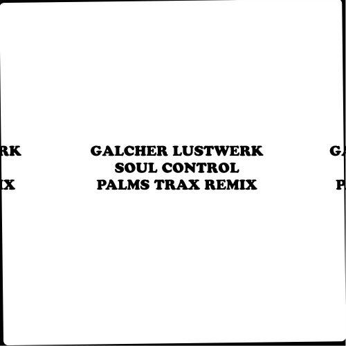 Soul Control (Palms Trax Remix) by Galcher Lustwerk