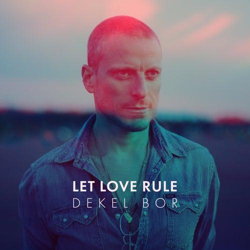 Let Love Rule by Dekel Bor