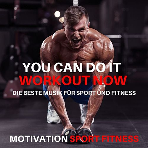 You Can Do It! Workout Now (Die beste Musik für Sport und Fitness) by Motivation Sport Fitness