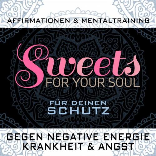 Affirmationen & Mentaltraining für deinen Schutz gegen negative Energie, Krankheit & Angst von Sweets for your soul