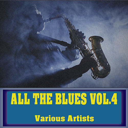 All The Blues, Vol. 4 by Various Artists