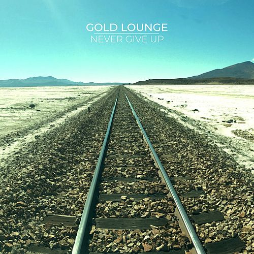 Never Give Up by Gold Lounge