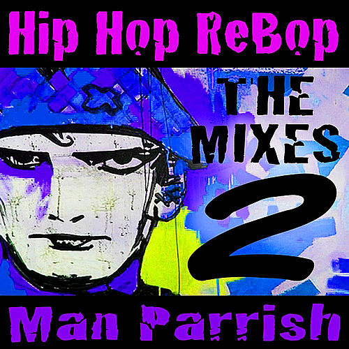 Hip Hop Rebop, Vol. 2 de Man Parrish
