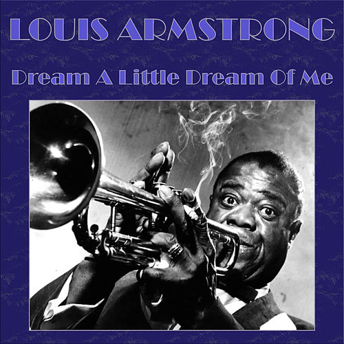Dream A Little Dream Of Me de Louis Armstrong