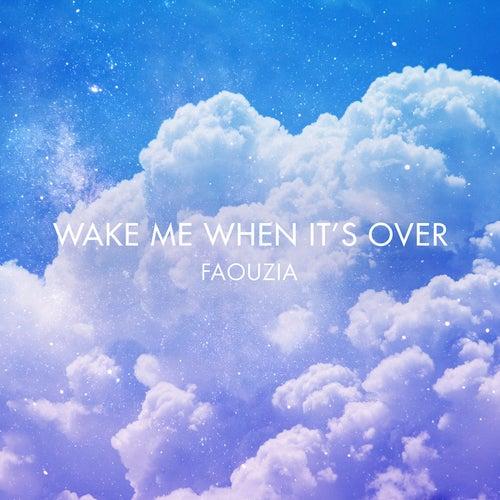 Wake Me When It's Over von Faouzia