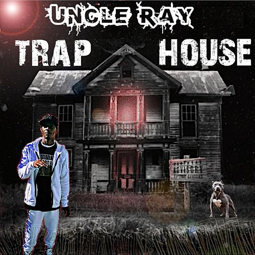 Trap House de Uncle Ray
