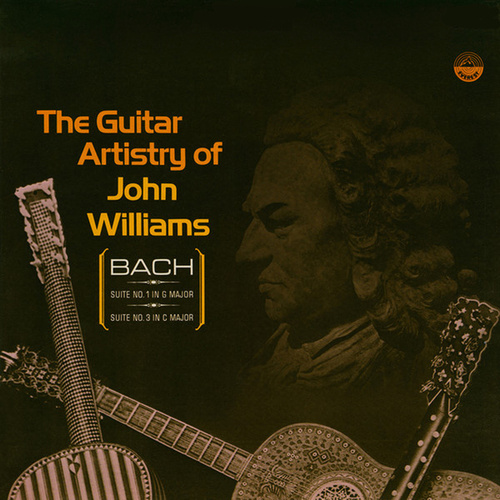 The Guitar Artistry Of John Williams: Bach Suites No. 1 In G Major · Suite No. 3 In C Major by John Williams