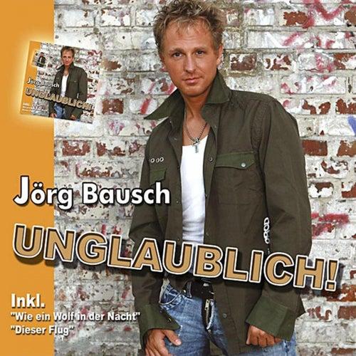 Unglaublich von Jörg Bausch