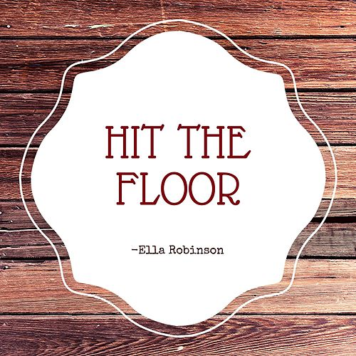 Hit The Floor by Ella Robinson