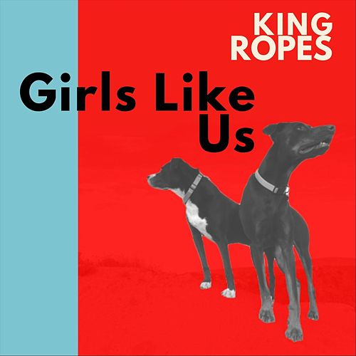 Girls Like Us by King Ropes