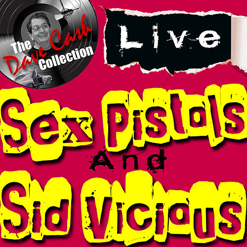 Sex Pistols and Sid Vicious Live - [The Dave Cash Collection] by Various Artists