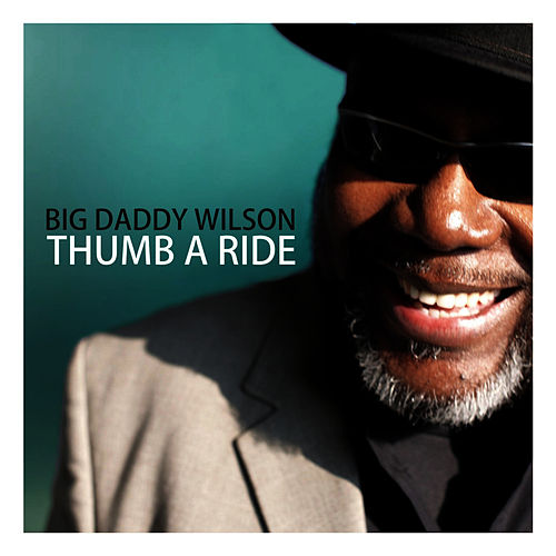 Thumb A Ride von Big Daddy Wilson
