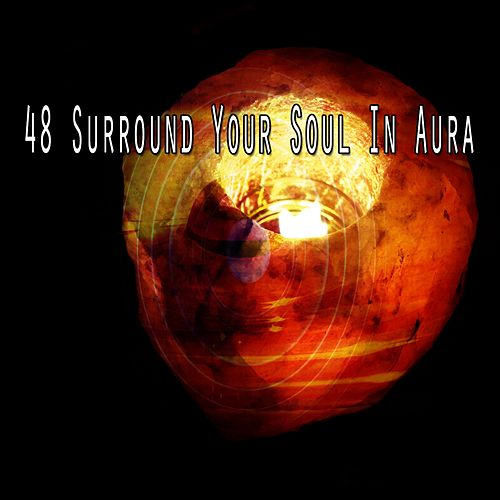 48 Surround Your Soul in Aura von Lullabies for Deep Meditation