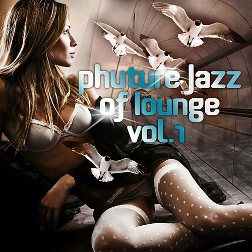 Phuture Jazz of Lounge, Vol. 1 (Twenty Phuturism Electronic Downbeat Grooves) de Various Artists