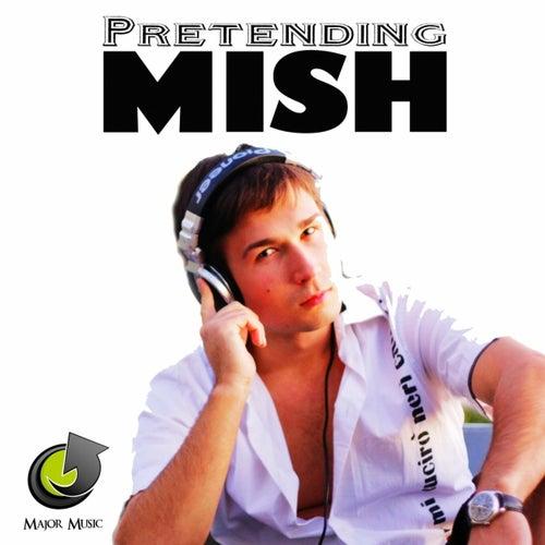 Pretending by Mish