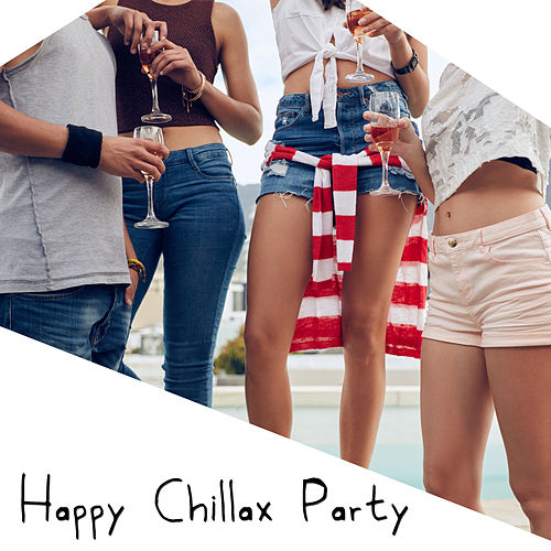 Happy Chillax Party – Ibiza Bar Lounge, Party Beats, Tropical Vibes, Good Mood by Ibiza Dance Party